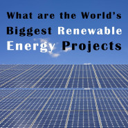Top 5 World's Biggest Renewable Energy Projects
